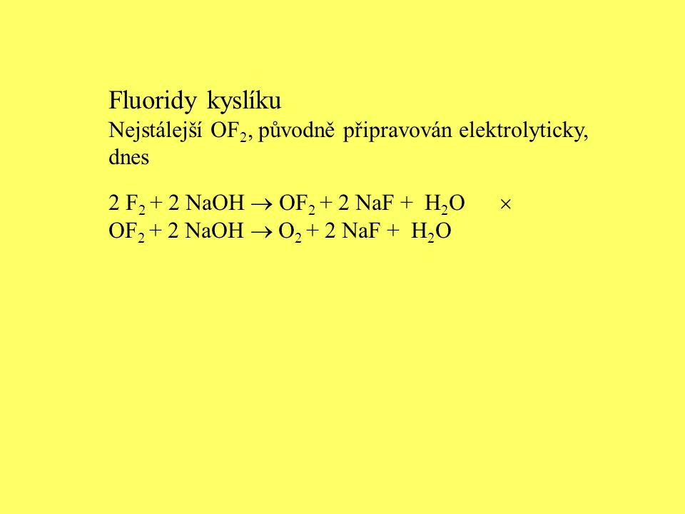 Fluoridy kyslíku Nejstálejší OF2, původně připravován elektrolyticky, dnes. 2 F2 + 2 NaOH  OF2 + 2 NaF + H2O 