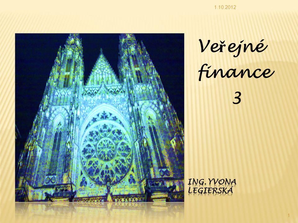 1.10.2012 Veřejné finance 3 Ing. Yvona Legierská