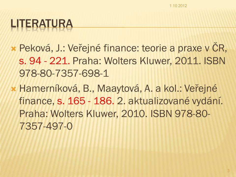 1.10.2012 LITERATURA. Peková, J.: Veřejné finance: teorie a praxe v ČR, s. 94 - 221. Praha: Wolters Kluwer, 2011. ISBN 978-80-7357-698-1.