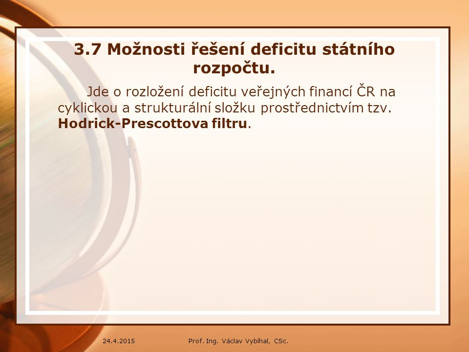 3.7 Možnosti řešení deficitu státního rozpočtu.