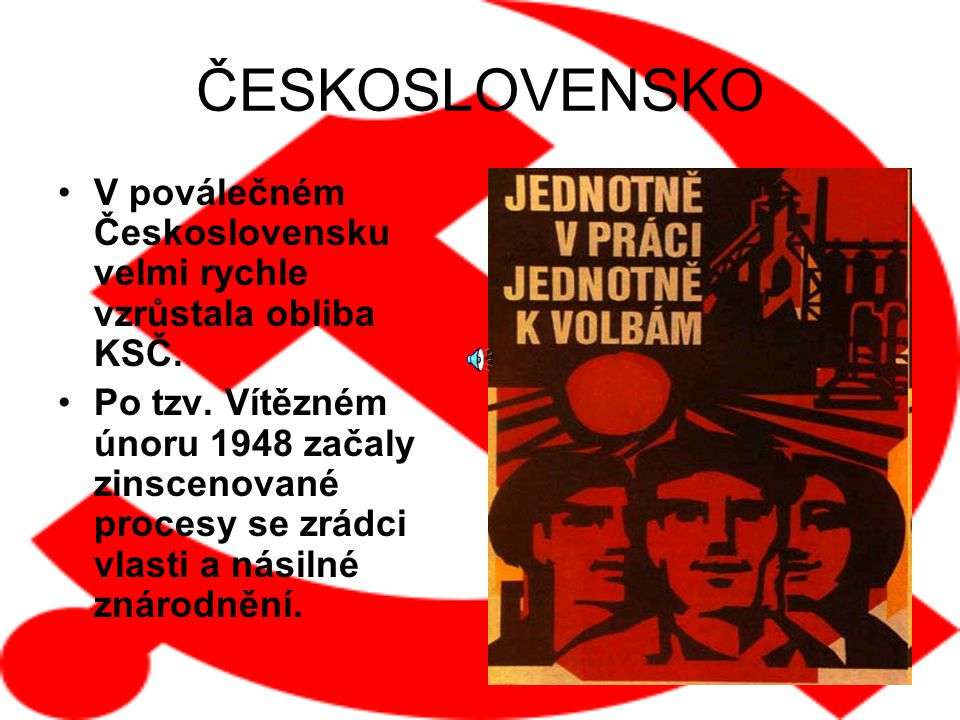ČESKOSLOVENSKO V poválečném Československu velmi rychle vzrůstala obliba KSČ.