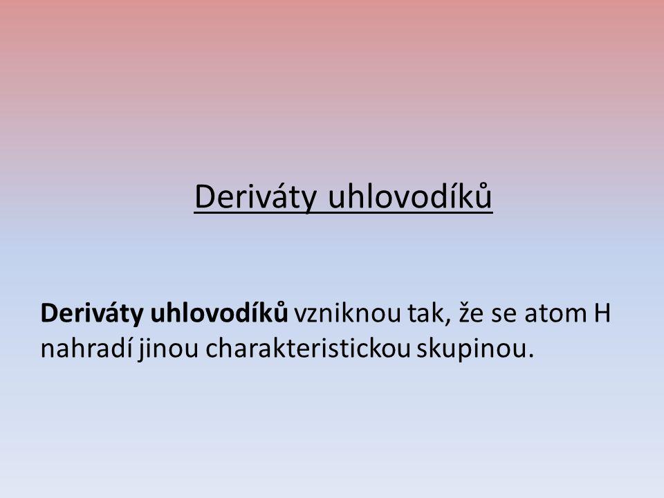Deriváty uhlovodíků Deriváty uhlovodíků vzniknou tak, že se atom H nahradí jinou charakteristickou skupinou.