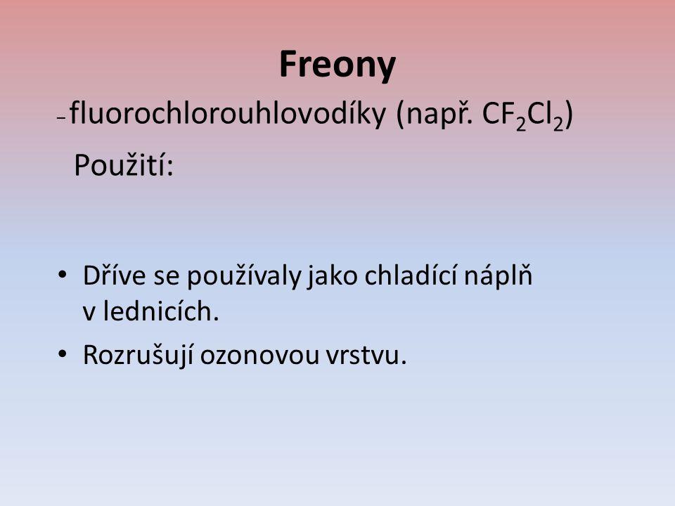 Freony Použití: Dříve se používaly jako chladící náplň v lednicích.