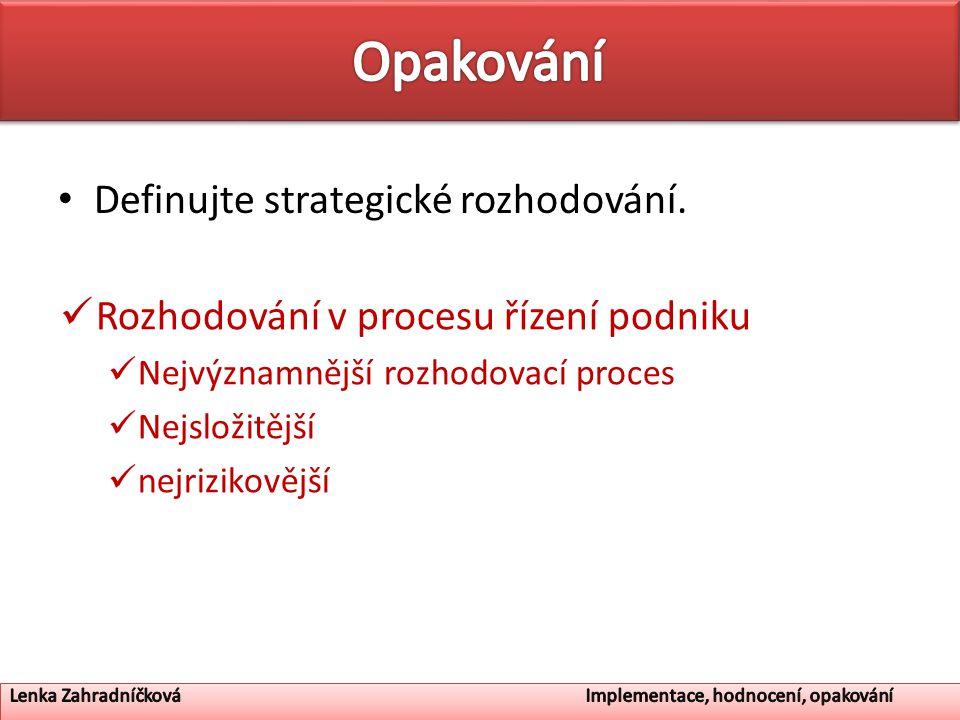 Opakování Definujte strategické rozhodování.
