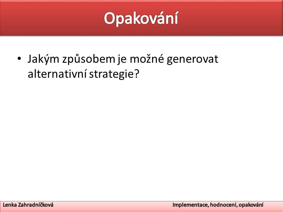 Opakování Jakým způsobem je možné generovat alternativní strategie