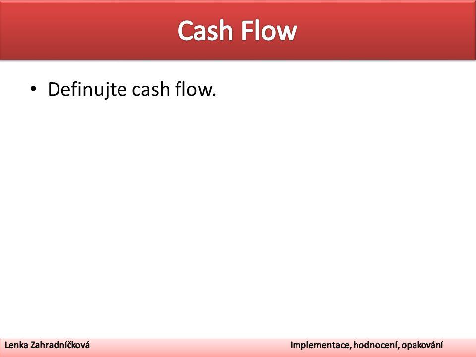 Cash Flow Definujte cash flow.