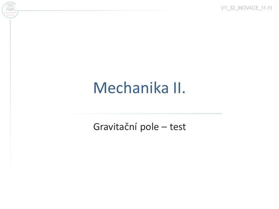 VY_32_INOVACE_11-11 Mechanika II. Gravitační pole – test