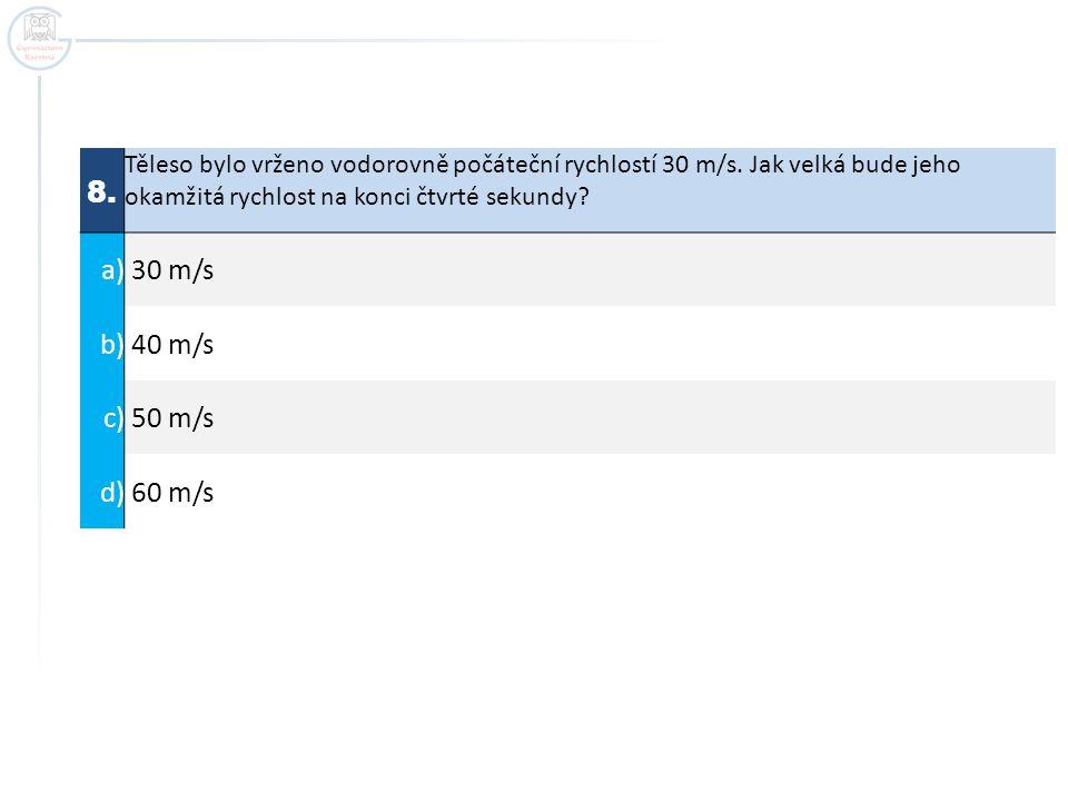 8. a) 30 m/s b) 40 m/s c) 50 m/s d) 60 m/s
