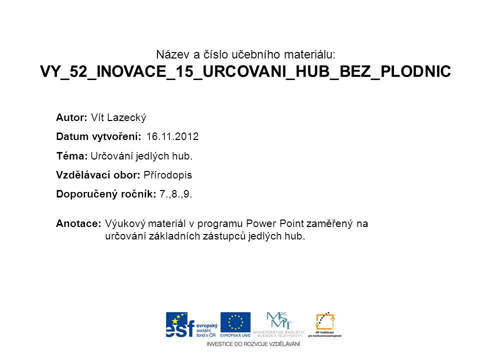 Název a číslo učebního materiálu: VY_52_INOVACE_15_URCOVANI_HUB_BEZ_PLODNIC