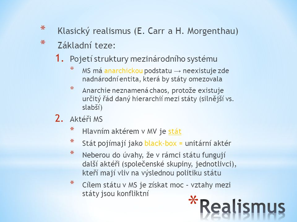 Realismus Klasický realismus (E. Carr a H. Morgenthau) Základní teze: