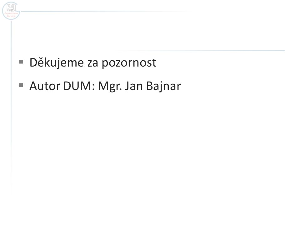 Děkujeme za pozornost Autor DUM: Mgr. Jan Bajnar
