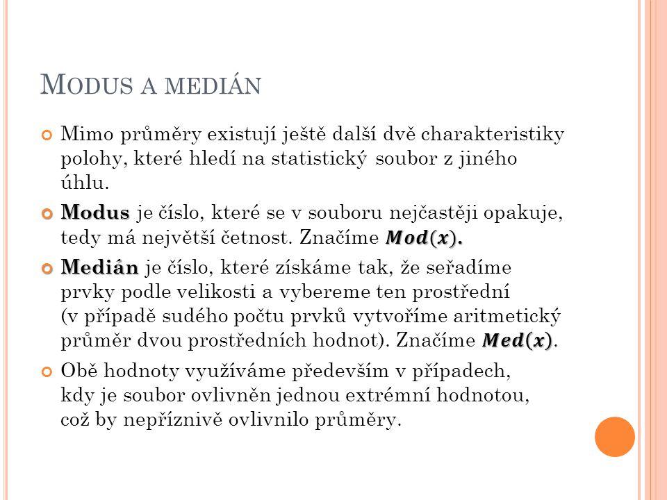 Modus a medián Mimo průměry existují ještě další dvě charakteristiky polohy, které hledí na statistický soubor z jiného úhlu.
