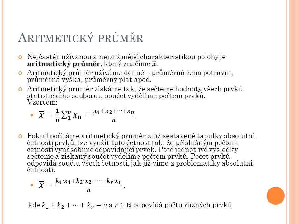 Aritmetický průměr 𝒙 = 𝟏 𝒏 𝟏 𝒏 𝒙 𝒏 = 𝒙 𝟏 + 𝒙 𝟐 +…+ 𝒙 𝒏 𝒏 .