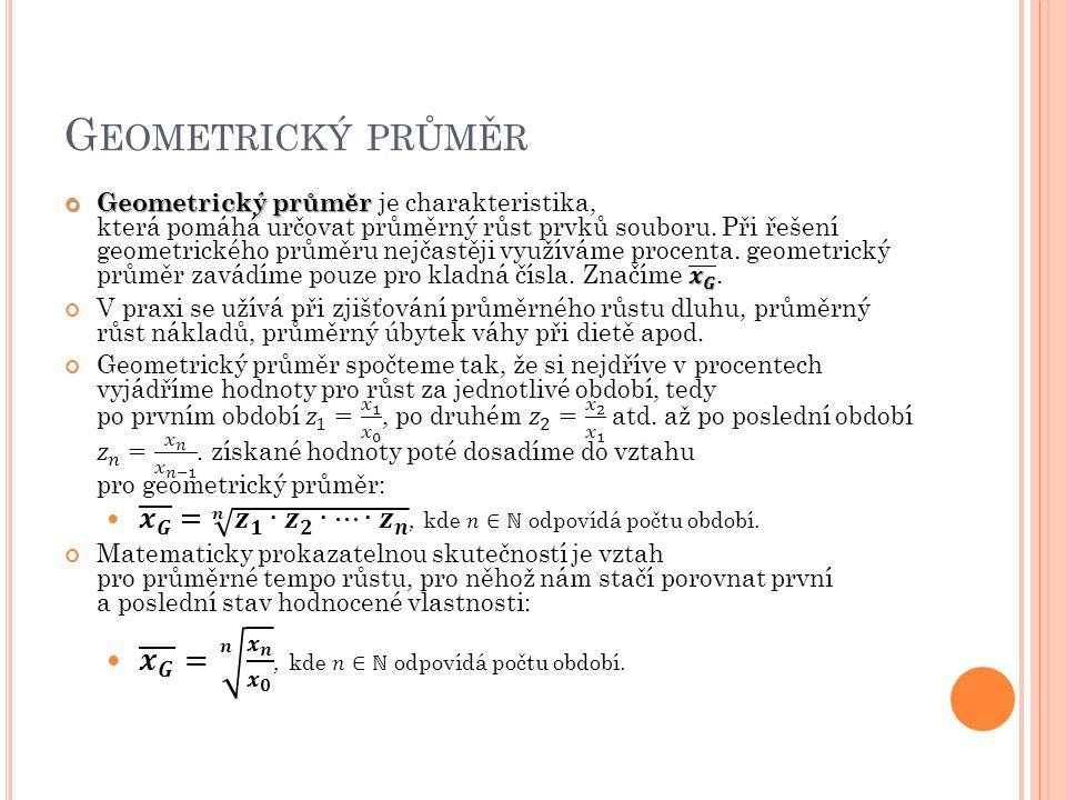Geometrický průměr 𝒙 𝑮 = 𝒏 𝒙 𝒏 𝒙 𝟎 , kde 𝑛∈ℕ odpovídá počtu období.