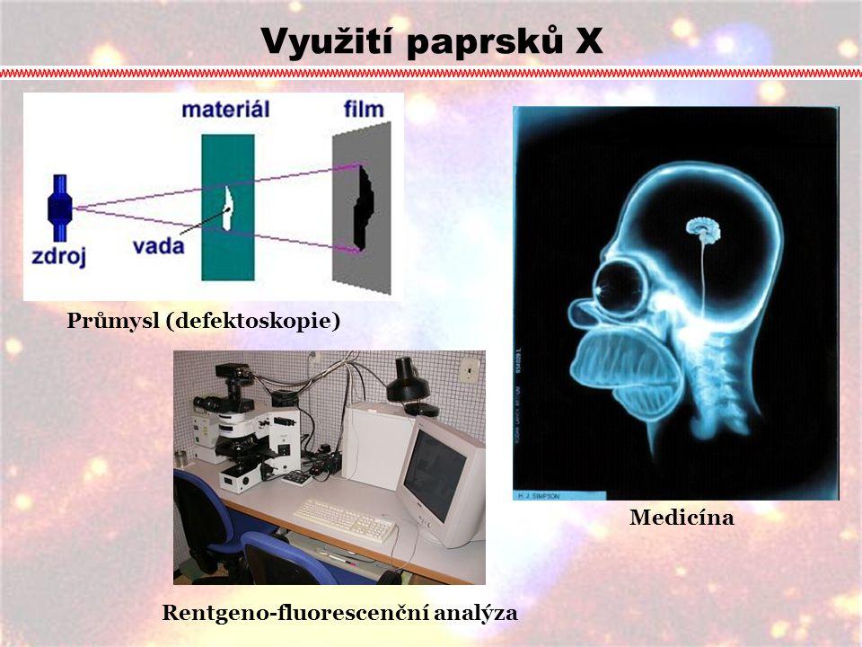 Využití paprsků X Průmysl (defektoskopie) Medicína