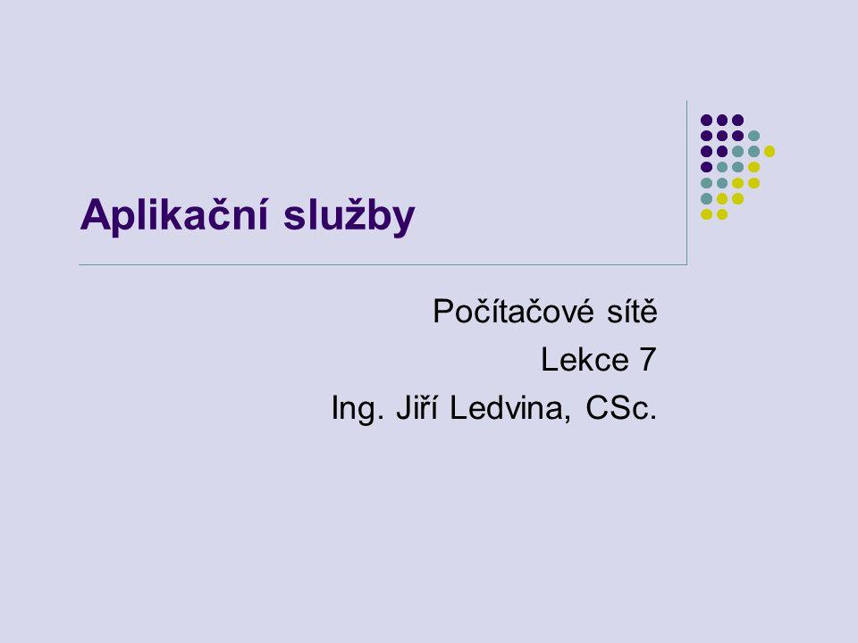 Počítačové sítě Lekce 7 Ing. Jiří Ledvina, CSc.