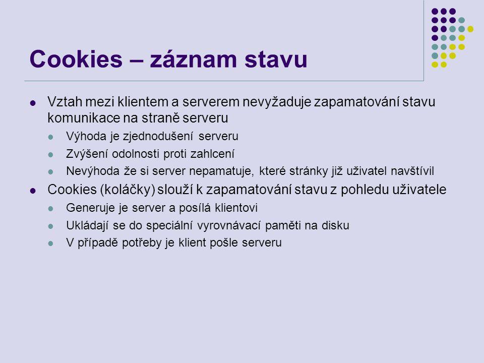Cookies – záznam stavu Vztah mezi klientem a serverem nevyžaduje zapamatování stavu komunikace na straně serveru.