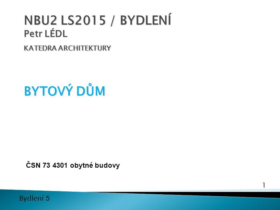 NBU2 LS2015 / BYDLENÍ Petr LÉDL KATEDRA ARCHITEKTURY BYTOVÝ DŮM