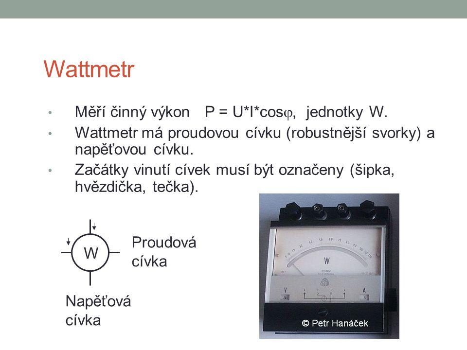 Wattmetr Měří činný výkon P = U*I*cos, jednotky W.