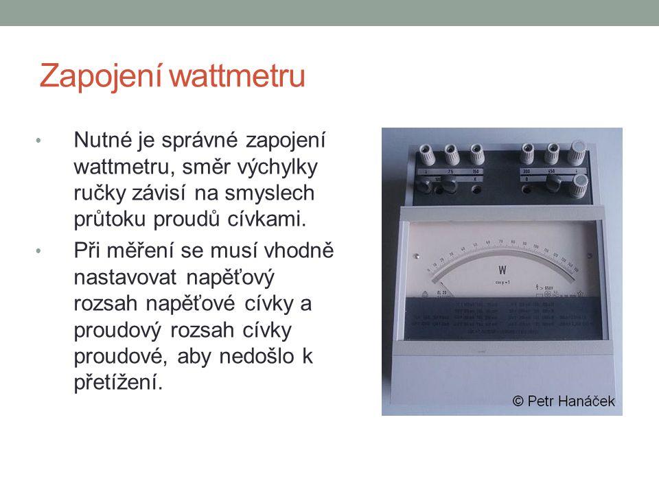 Zapojení wattmetru Nutné je správné zapojení wattmetru, směr výchylky ručky závisí na smyslech průtoku proudů cívkami.