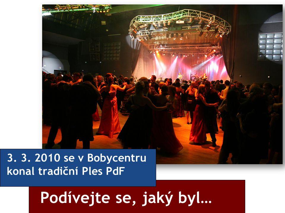 3. 3. 2010 se v Bobycentru konal tradiční Ples PdF
