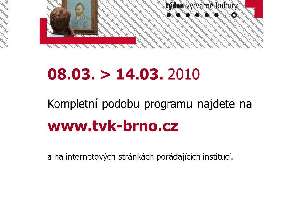 08.03. > 14.03. 2010 Kompletní podobu programu najdete na www.tvk-brno.cz.