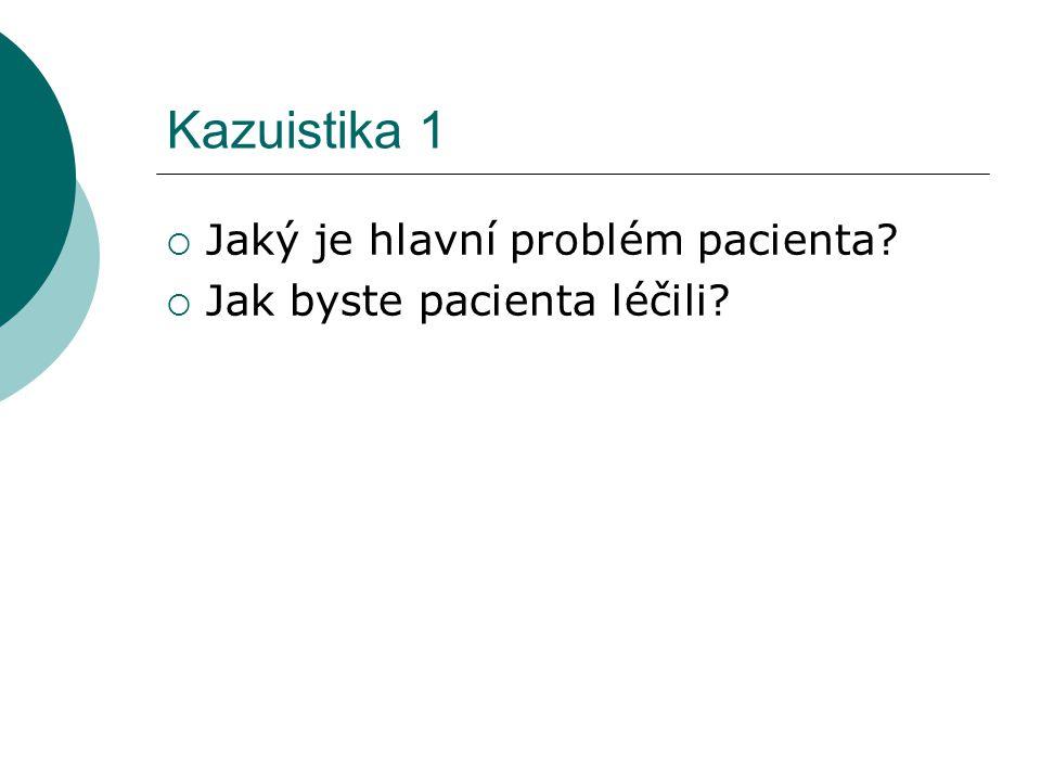 Kazuistika 1 Jaký je hlavní problém pacienta