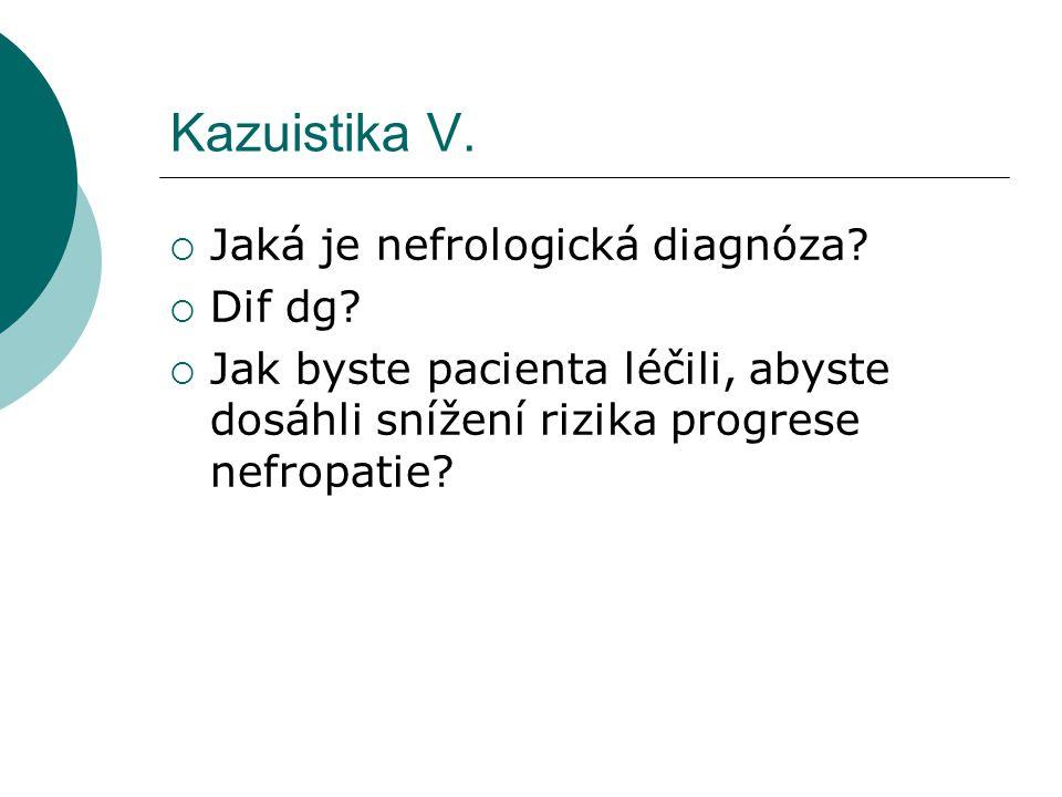 Kazuistika V. Jaká je nefrologická diagnóza Dif dg