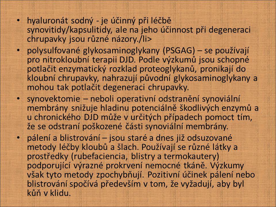 hyaluronát sodný - je účinný při léčbě synovitidy/kapsulitidy, ale na jeho účinnost při degeneraci chrupavky jsou různé názory./li>