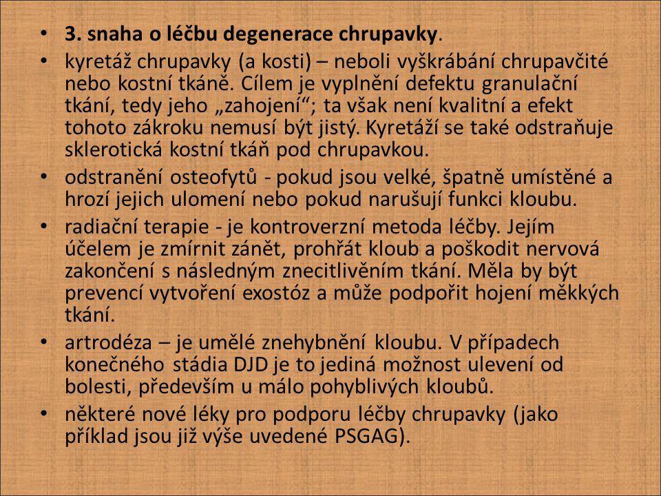 3. snaha o léčbu degenerace chrupavky.