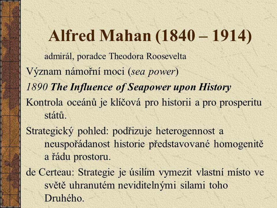 Alfred Mahan (1840 – 1914) Význam námořní moci (sea power)