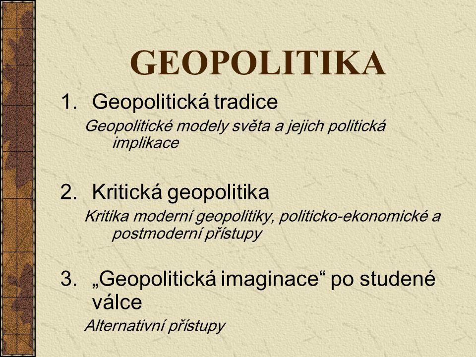 GEOPOLITIKA Geopolitická tradice Kritická geopolitika