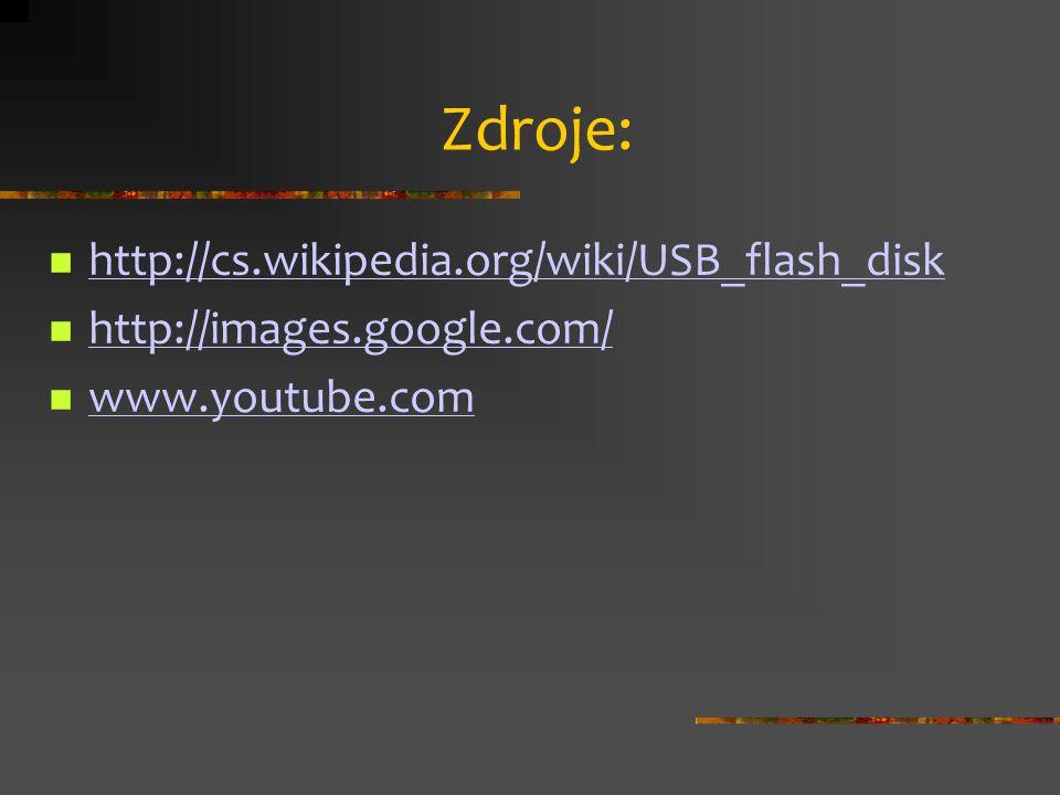 Zdroje: http://cs.wikipedia.org/wiki/USB_flash_disk
