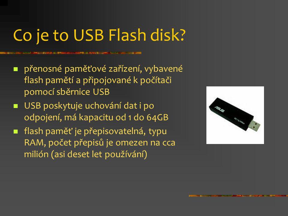 Co je to USB Flash disk přenosné paměťové zařízení, vybavené flash pamětí a připojované k počítači pomocí sběrnice USB.