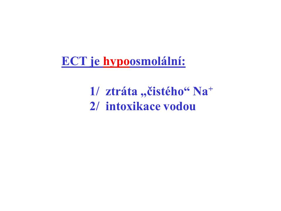 """ECT je hypoosmolální: 1/ ztráta """"čistého Na+ 2/ intoxikace vodou"""