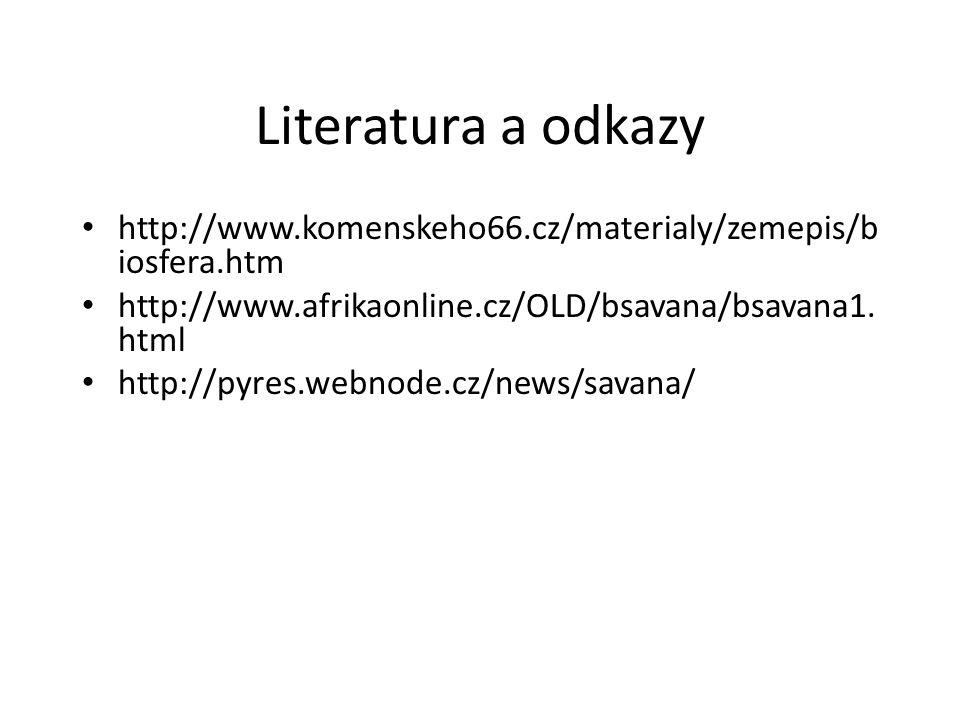 Literatura a odkazy http://www.komenskeho66.cz/materialy/zemepis/biosfera.htm. http://www.afrikaonline.cz/OLD/bsavana/bsavana1.html.