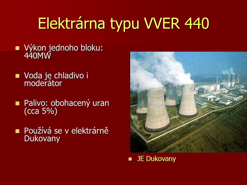 Elektrárna typu VVER 440 Výkon jednoho bloku: 440MW