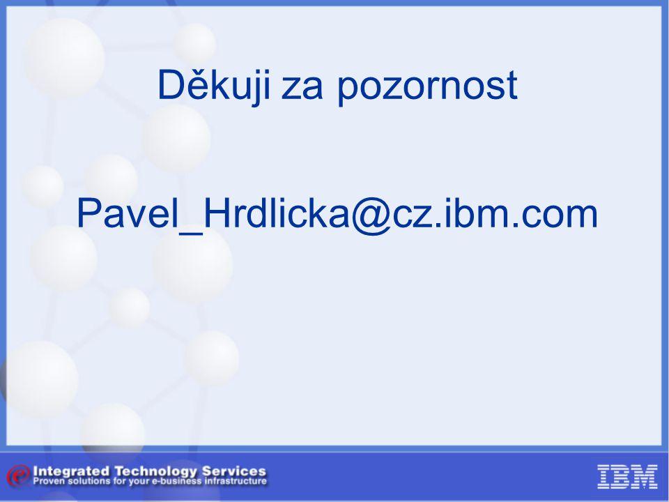 Děkuji za pozornost Pavel_Hrdlicka@cz.ibm.com