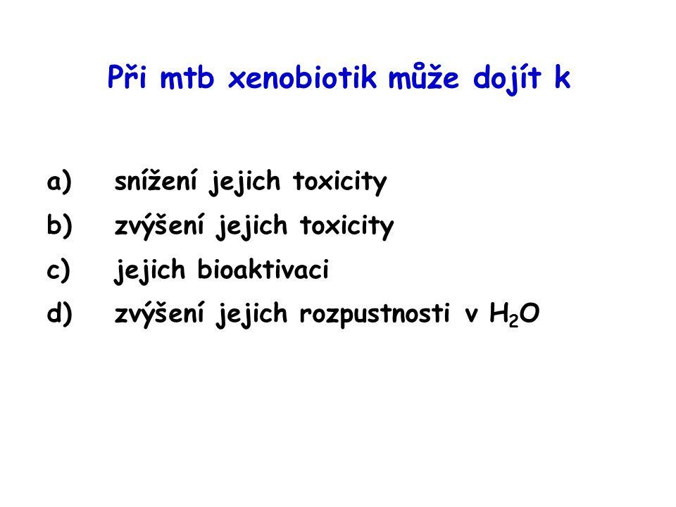 Při mtb xenobiotik může dojít k