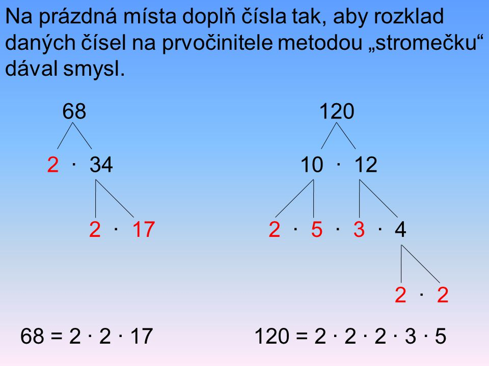 "Na prázdná místa doplň čísla tak, aby rozklad daných čísel na prvočinitele metodou ""stromečku dával smysl."