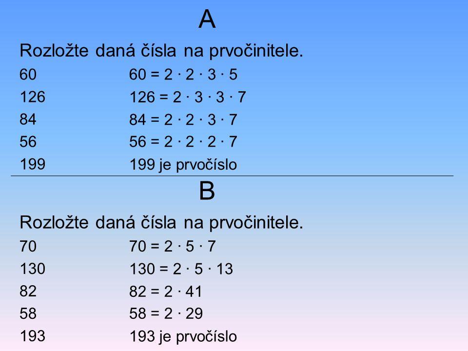 A B Rozložte daná čísla na prvočinitele.