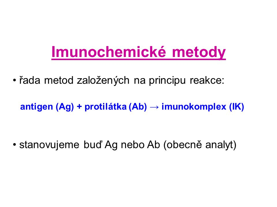 Imunochemické metody řada metod založených na principu reakce: