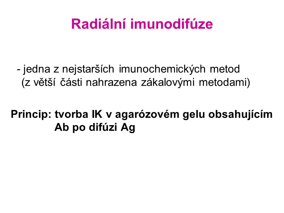Radiální imunodifúze - jedna z nejstarších imunochemických metod (z větší části nahrazena zákalovými metodami)
