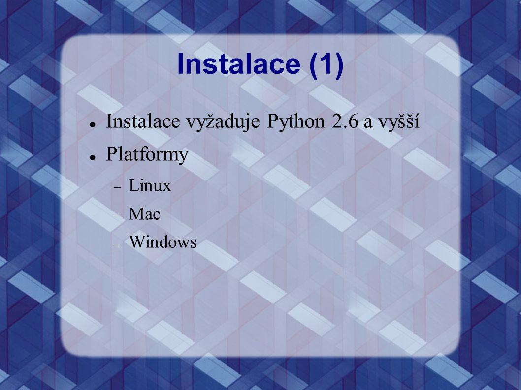 Instalace (1) Instalace vyžaduje Python 2.6 a vyšší Platformy Linux