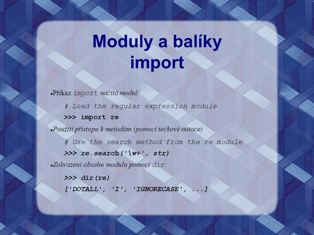 Moduly a balíky import Příkaz import načítá modul: