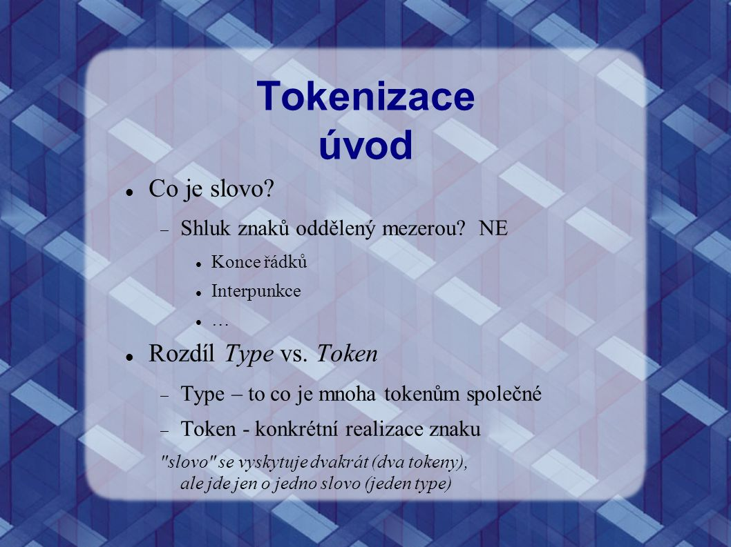 Tokenizace úvod Co je slovo Rozdíl Type vs. Token