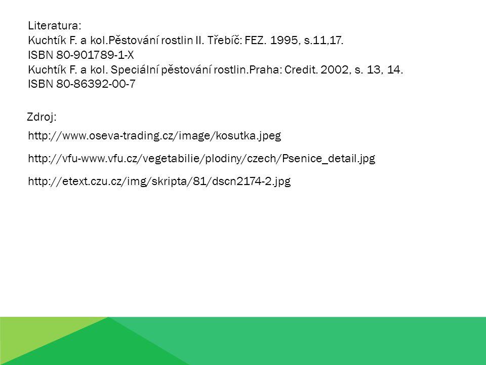 Kuchtík F. a kol.Pěstování rostlin II. Třebíč: FEZ. 1995, s.11,17.