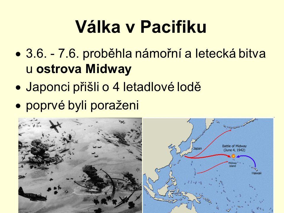 Válka v Pacifiku 3.6. - 7.6. proběhla námořní a letecká bitva u ostrova Midway. Japonci přišli o 4 letadlové lodě.