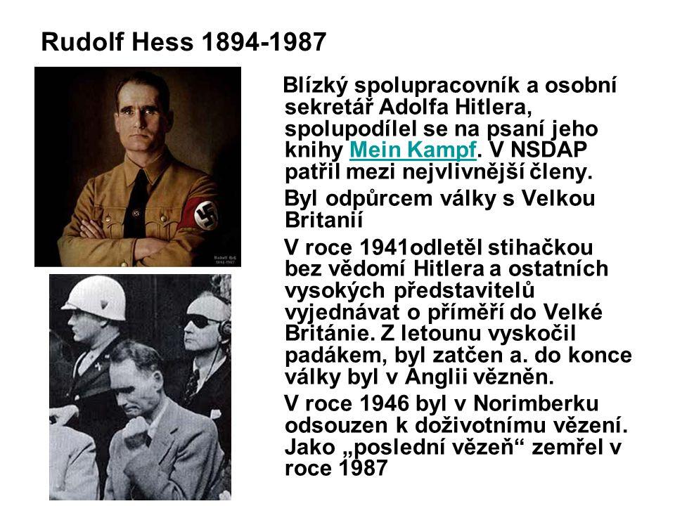 Rudolf Hess 1894-1987 Byl odpůrcem války s Velkou Britanií