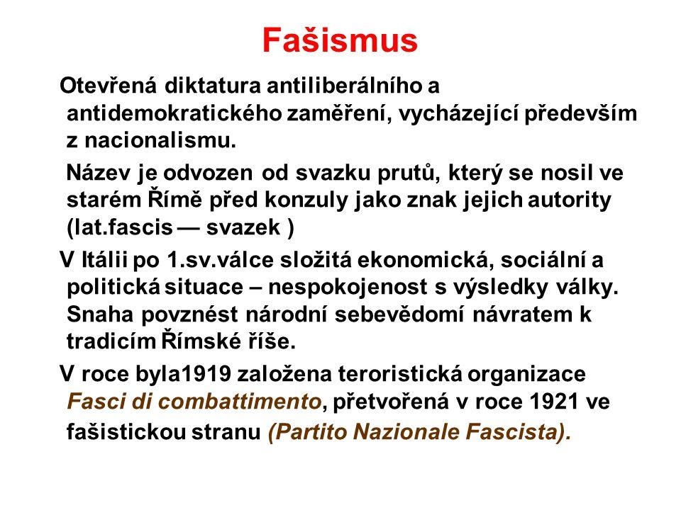 Fašismus Otevřená diktatura antiliberálního a antidemokratického zaměření, vycházející především z nacionalismu.